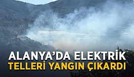 Alanya'da elektrik telleri yangın çıkardı