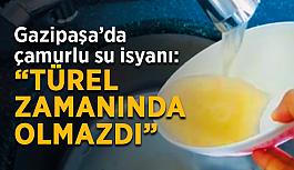 """Gazipaşa'da çamurlu su isyanı: """"Türel zamanında yoktu"""""""