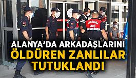 Alanya'da arkadaşlarını öldüren zanlılar tutuklandı
