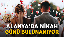 Alanya'da nikah günü bulunamıyor