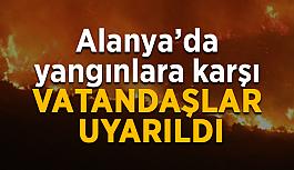 Alanya'da yangınlara karşı vatandaşlar uyarıldı