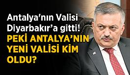 Antalya'nın Valisi Diyarbakır'a gitti! Peki Antalya'nın yeni valisi kim oldu?