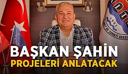 Başkan Şahin projeleri anlatacak