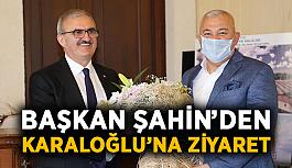 Başkan Şahin'den Karaloğlu'na ziyaret
