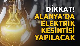 Dikkat! Alanya'da elektrik kesintisi yapılacak
