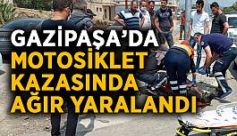 Gazipaşa'da motosiklet sürücüsü ağır yaralandı