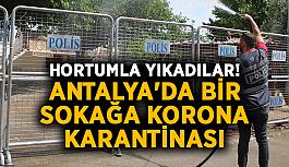 Hortumla yıkadılar! Antalya'da bir sokağa korona karantinası