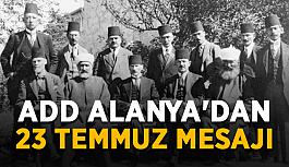 ADD Alanya'dan 23 Temmuz mesajı