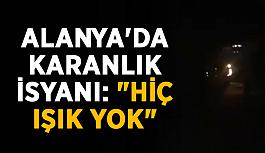 """Alanya'da karanlık isyanı: """"Hiç ışık yok"""""""