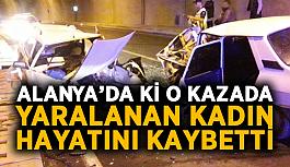 Alanya'da ki o kazada yaralanan kadın hayatını kaybetti