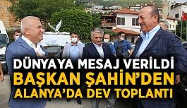 Dünyaya mesaj verildi: Başkan Şahin'den Alanya'da dev toplantı