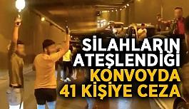 Silahların ateşlendiği konvoyda 41 kişiye ceza