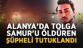 Alanya'da Tolga Samur'u öldüren şüpheli tutuklandı