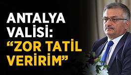 """Antalya Valisi'nden açıklama: """"Zor tatil veririm"""""""