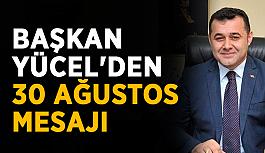 Başkan Yücel'den 30 Ağustos mesajı