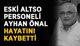 Eski ALTSO personeli Ayhan Önal hayatını kaybetti