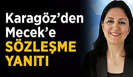 Karagöz'den Mecek'e sözleşme yanıtı