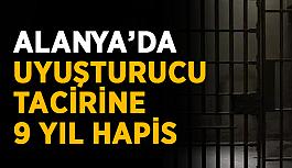 Alanya'da uyuşturucu tacirine 9 yıl hapis