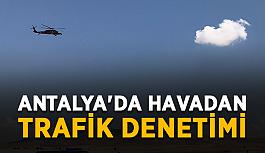 Antalya'da havadan trafik denetimi