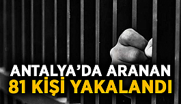 Antalya'da aranan 81 kişi yakalandı