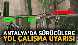 Antalya'da sürücülere yol çalışma...