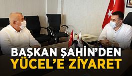 Başkan Şahin'den Yücel'e ziyaret