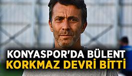 Konyaspor'da Bülent Korkmaz devri bitti