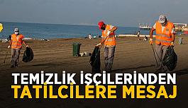 Temizlik işçilerinden tatilcilere mesaj