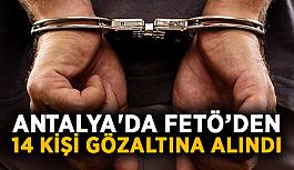 Antalya'da FETÖ operasyonlarında 14 gözaltı