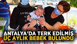 Antalya'da terk edilmiş üç aylık bebek bulundu