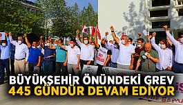 Büyükşehir önündeki grev 445 gündür devam ediyor
