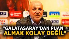 """Galatasaray'dan puan almak kolay değil"""