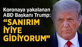 """Koronaya yakalanan ABD Başkanı Trump: """"Sanırım iyiye gidiyorum"""""""