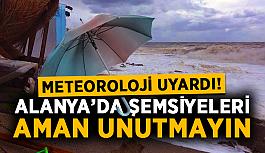 Meteoroloji uyardı! Alanya'da şemsiyeleri aman unutmayın