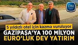 Gazipaşa'ya 100 Milyon Euro'luk dev yatırım! 5 yıldızlı otel için kazma vuruluyor