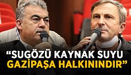 """""""Sugözü suyu Gazipaşa halkınındır"""""""