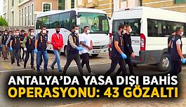 Yasa dışı bahis operasyonu: 43 gözaltı