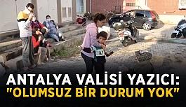 """Antalya Valisi Yazıcı: """"Olumsuz bir durum yok"""""""