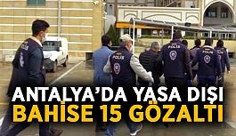 Yasa dışı bahis operasyonu: 15 gözaltı