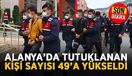 Alanya'da tutuklanan kişi sayısı 49'a yükseldi