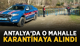 Antalya'da o mahalle karantinaya alındı