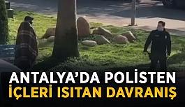 Antalya'da polisten içleri ısıtan davranış