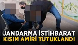 Jandarma İstihbarat Kısım Amiri tutuklandı
