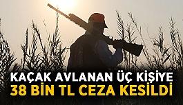 Kaçak avlanan üç kişiye 38 bin 154 lira ceza kesildi