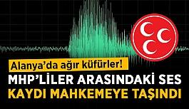 MHP'liler arasındaki ses kaydı mahkemeye taşındı