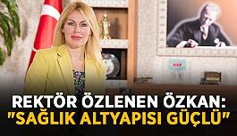"""Rektör Özlenen Özkan: """"Türkiye'nin..."""
