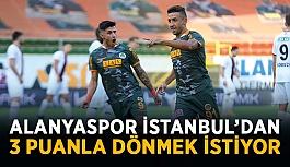 Alanyaspor İstanbul'dan 3 puanla dönmek istiyor
