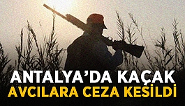 Antalya'da kaçak avcılara ceza kesildi