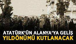 Atatürk'ün Alanya'ya geliş yıldönümü kutlanacak