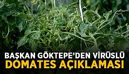 Başkan Göktepe'den virüslü domates açıklaması